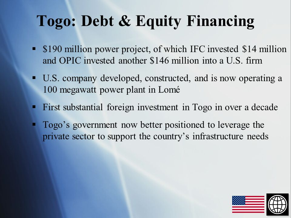 Togo: Debt & Equity Financing  $190 million power project, of which IFC invested $14 million and OPIC invested another $146 million into a U.S.