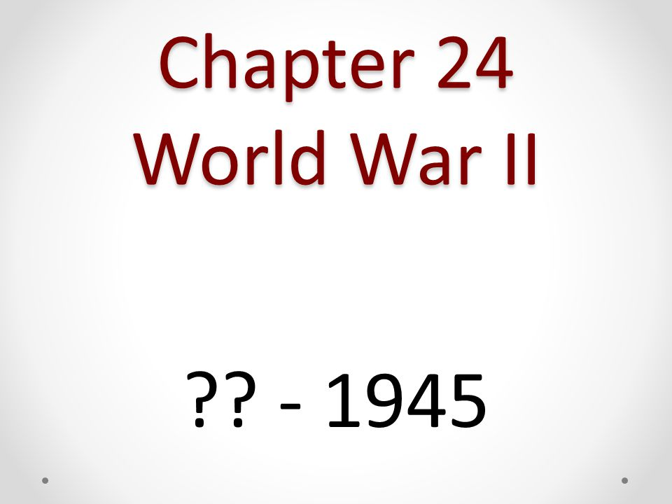 Chapter 24 World War II - 1945