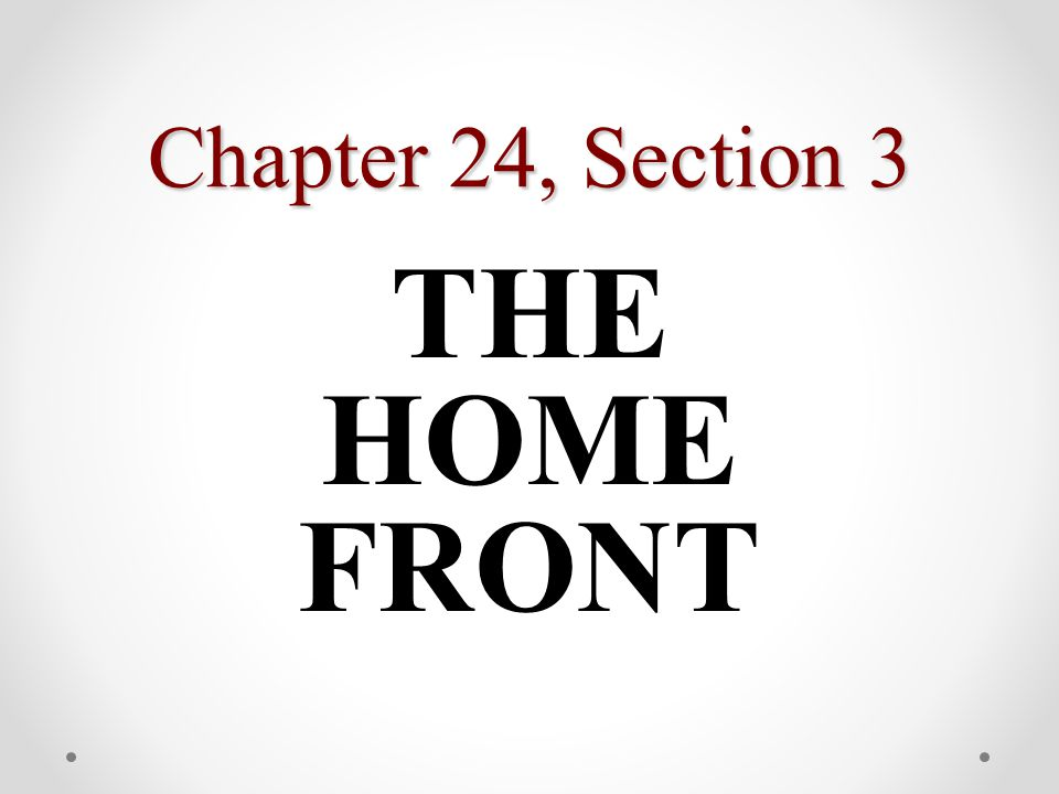 Chapter 24, Section 3 THE HOME FRONT