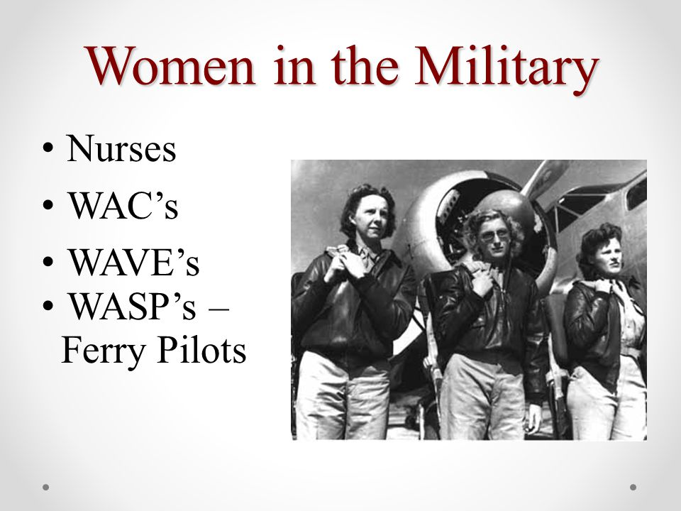 Women in the Military Nurses WAC's WAVE's WASP's – Ferry Pilots