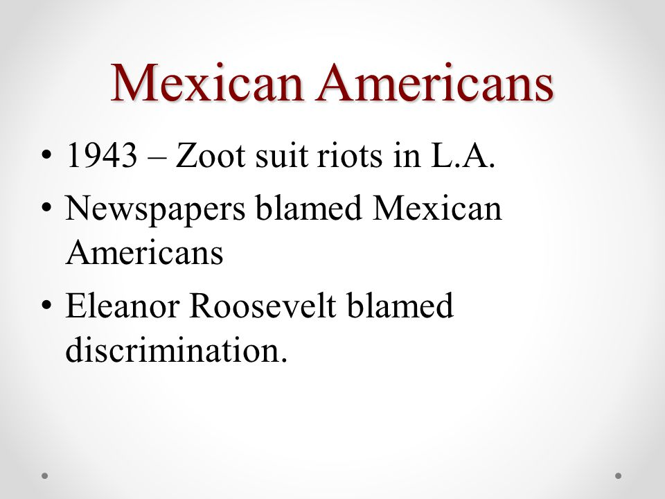 Mexican Americans 1943 – Zoot suit riots in L.A.