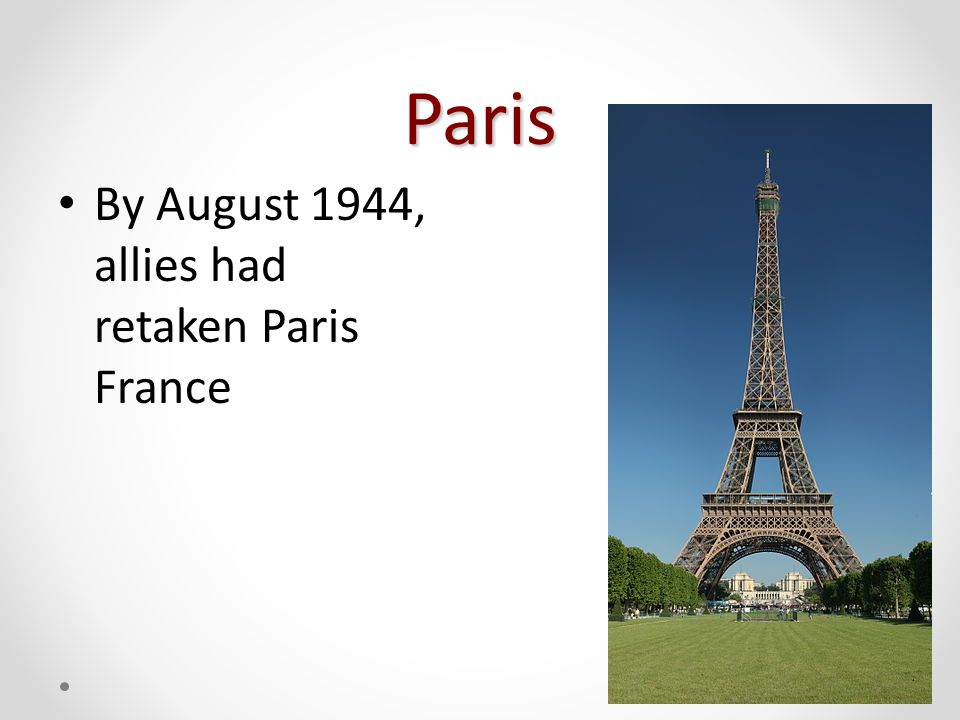 Paris By August 1944, allies had retaken Paris France