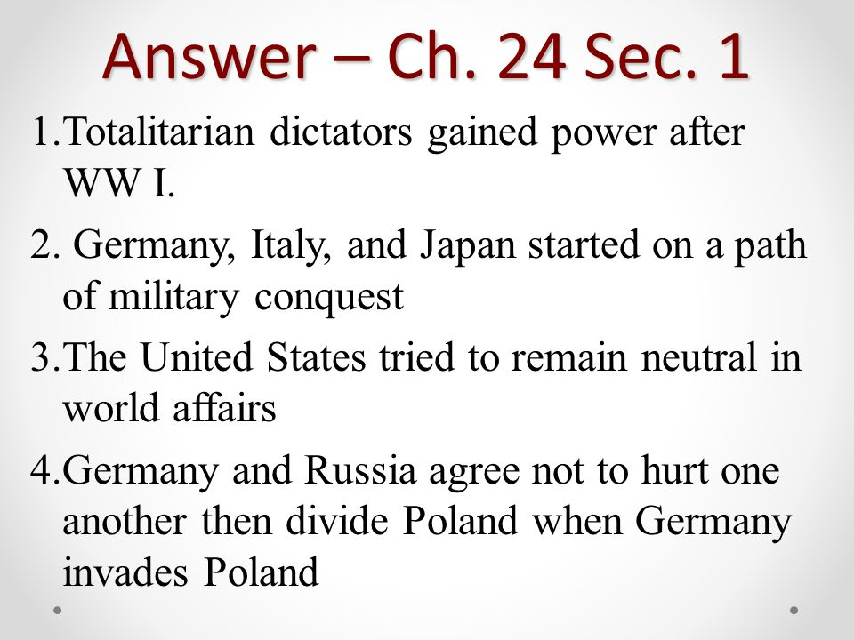 Answer – Ch. 24 Sec. 1 1.Totalitarian dictators gained power after WW I.