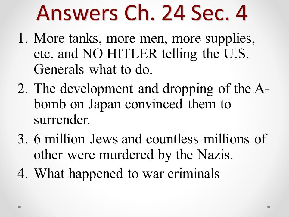 Answers Ch. 24 Sec. 4 1.More tanks, more men, more supplies, etc.
