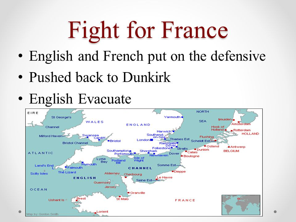 Fight for France English and French put on the defensive Pushed back to Dunkirk English Evacuate