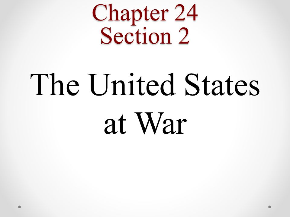 Chapter 24 Section 2 The United States at War