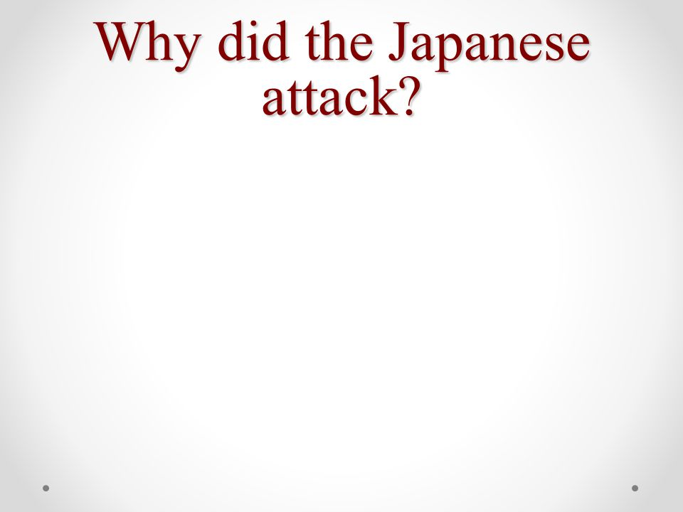 Why did the Japanese attack