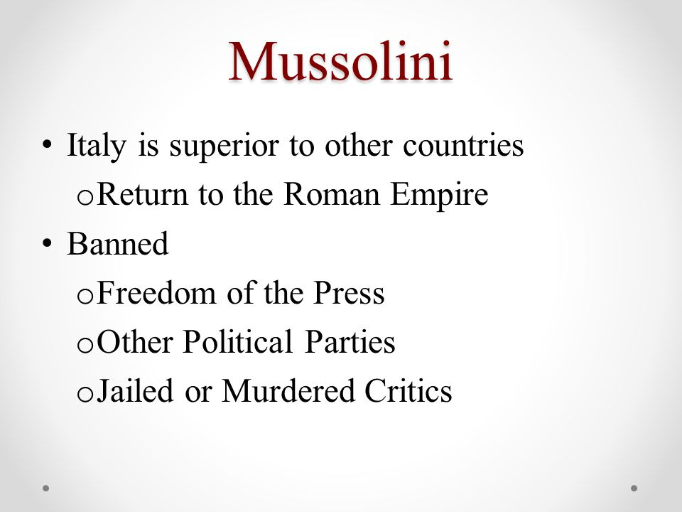 Mussolini Italy is superior to other countries o Return to the Roman Empire Banned o Freedom of the Press o Other Political Parties o Jailed or Murdered Critics