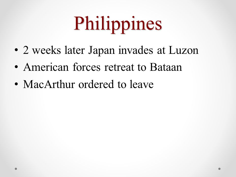 Philippines 2 weeks later Japan invades at Luzon American forces retreat to Bataan MacArthur ordered to leave