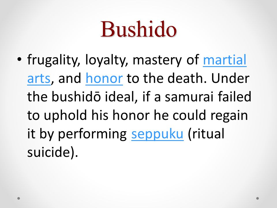 Bushido frugality, loyalty, mastery of martial arts, and honor to the death.