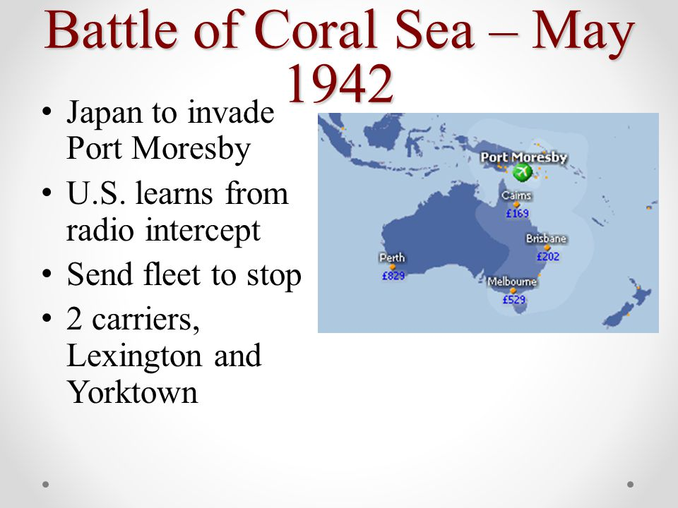 Battle of Coral Sea – May 1942 Japan to invade Port Moresby U.S.