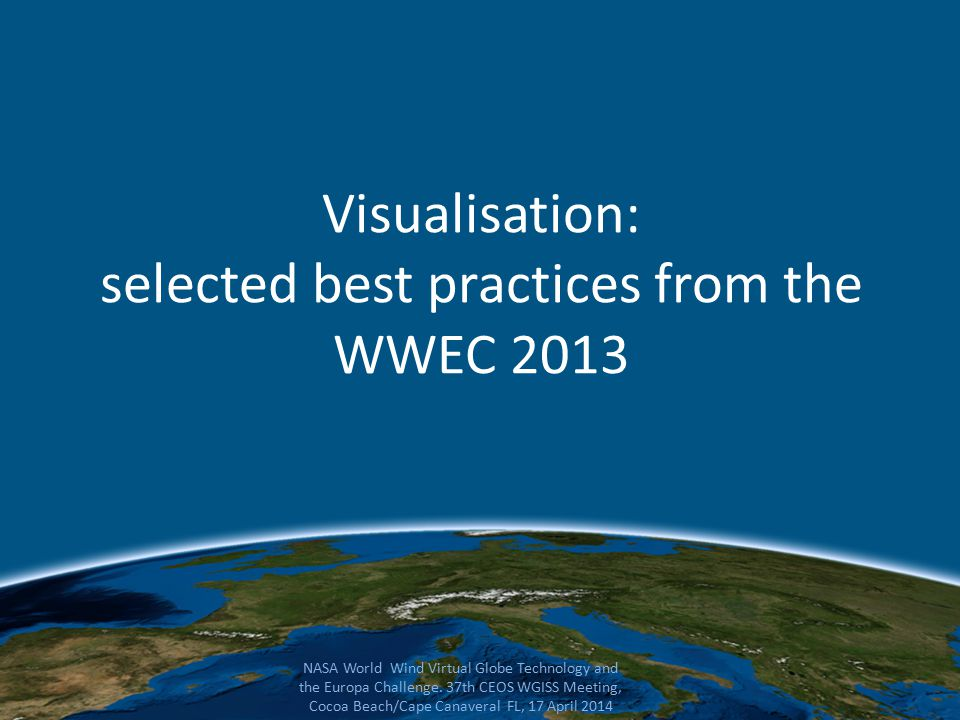 Visualisation: selected best practices from the WWEC 2013 NASA World Wind Virtual Globe Technology and the Europa Challenge.