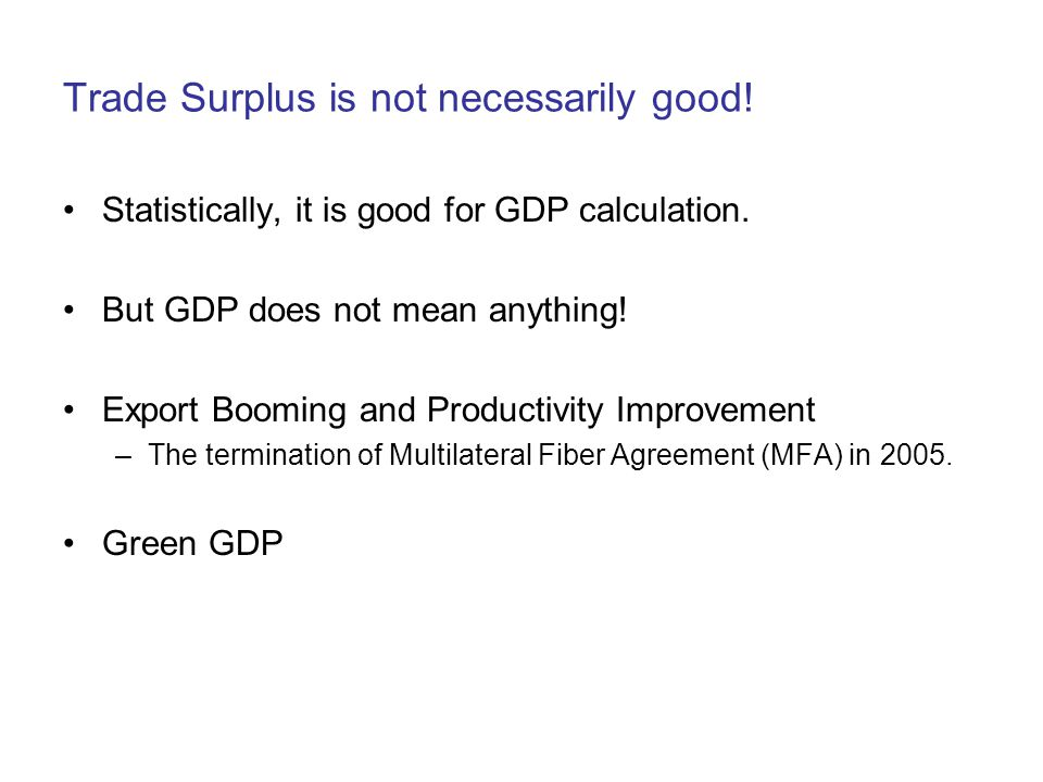Trade Surplus is not necessarily good. Statistically, it is good for GDP calculation.
