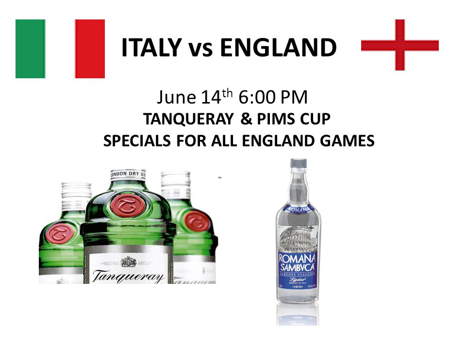 ITALY vs ENGLAND June 14 th 6:00 PM TANQUERAY & PIMS CUP SPECIALS FOR ALL ENGLAND GAMES