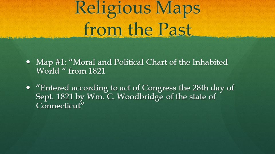 Religious Maps from the Past Map #1: Moral and Political Chart of the Inhabited World from 1821 Map #1: Moral and Political Chart of the Inhabited World from 1821 Entered according to act of Congress the 28th day of Sept.