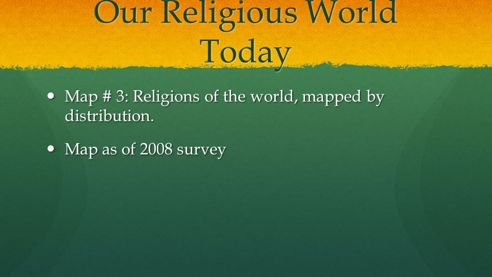 Our Religious World Today Map # 3: Religions of the world, mapped by distribution.