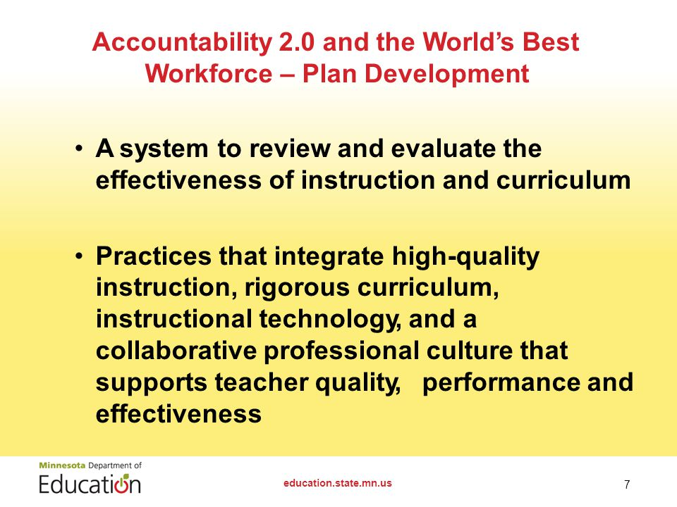 A system to review and evaluate the effectiveness of instruction and curriculum Practices that integrate high-quality instruction, rigorous curriculum, instructional technology, and a collaborative professional culture that supports teacher quality,performance and effectiveness education.state.mn.us 7