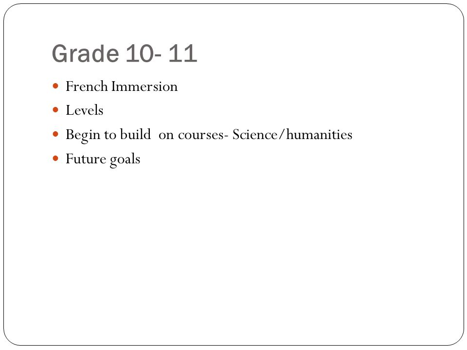 Grade French Immersion Levels Begin to build on courses- Science/humanities Future goals