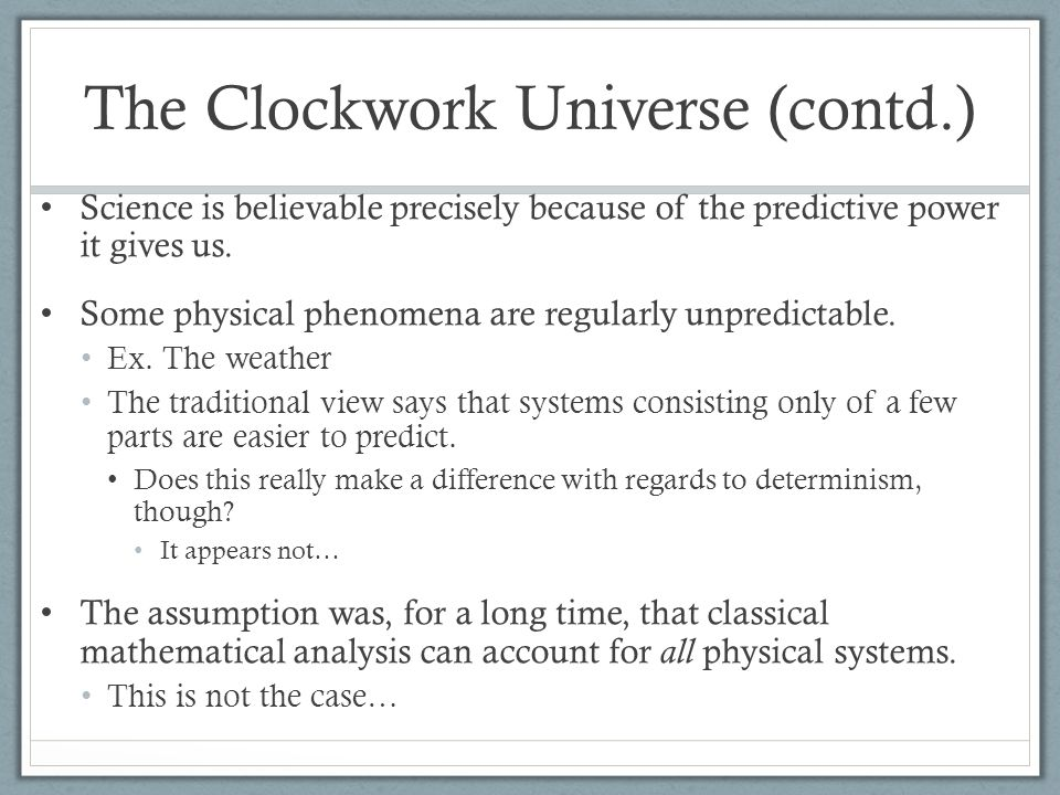 The Clockwork Universe (contd.) Science is believable precisely because of the predictive power it gives us.