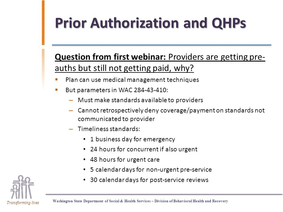 Washington State Department of Social & Health Services – Division of Behavioral Health and Recovery Transforming lives Prior Authorization and QHPs Question from first webinar: Providers are getting pre- auths but still not getting paid, why.