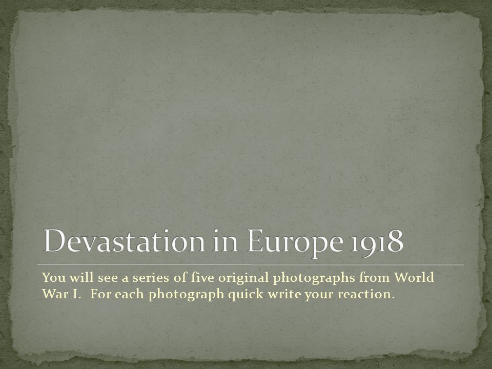 You will see a series of five original photographs from World War I.