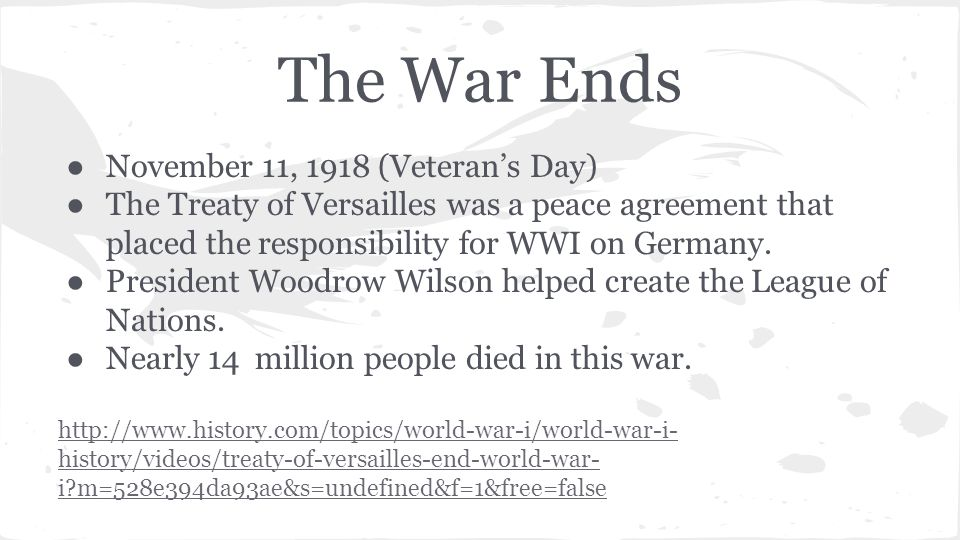 The War Ends ● November 11, 1918 (Veteran's Day) ● The Treaty of Versailles was a peace agreement that placed the responsibility for WWI on Germany.
