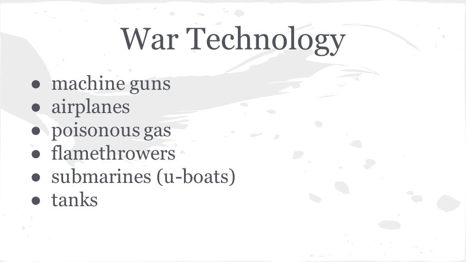 War Technology ● machine guns ● airplanes ● poisonous gas ● flamethrowers ● submarines (u-boats) ● tanks