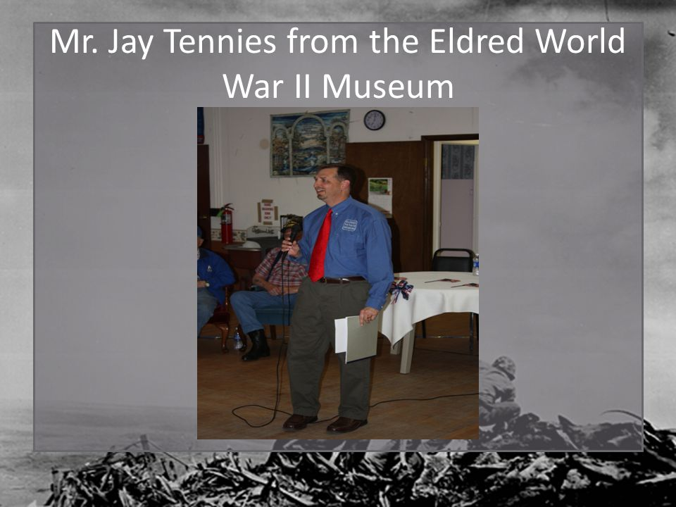 Mr. Jay Tennies from the Eldred World War II Museum