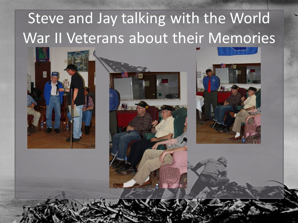 Steve and Jay talking with the World War II Veterans about their Memories