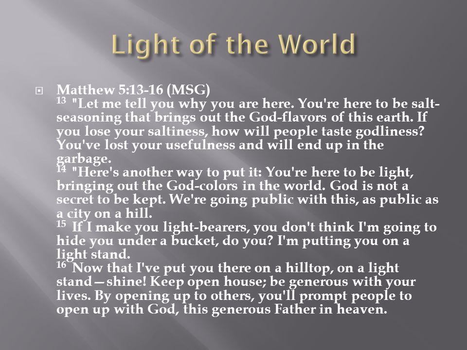  Matthew 5:13-16 (MSG) 13 Let me tell you why you are here.