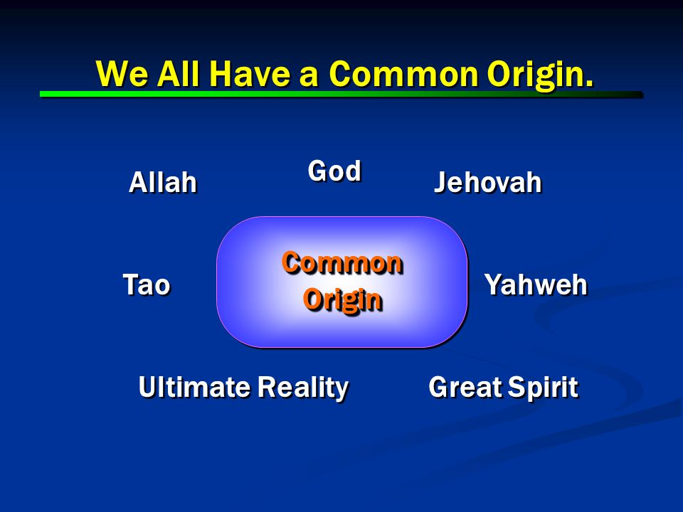 13 God Allah Jehovah Ultimate Reality Tao Common Origin We All Have a Common Origin.