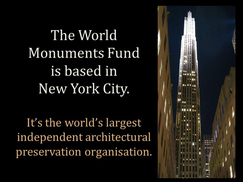 The World Monuments Fund is based in New York City.