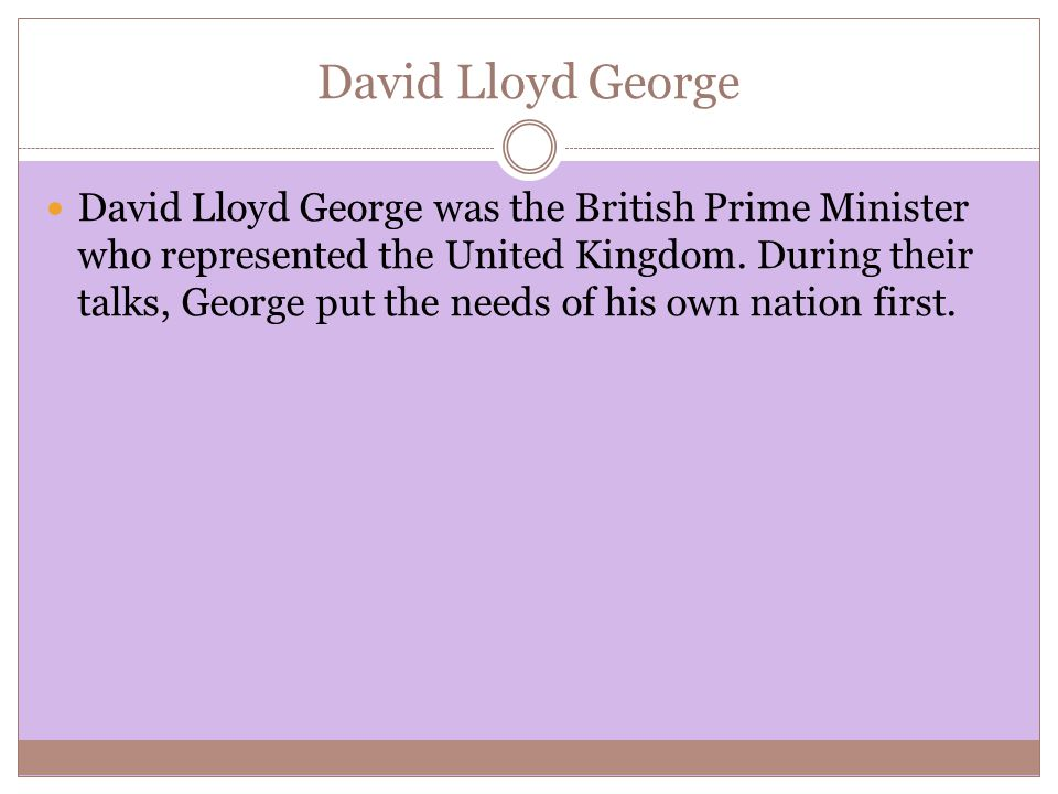David Lloyd George David Lloyd George was the British Prime Minister who represented the United Kingdom.