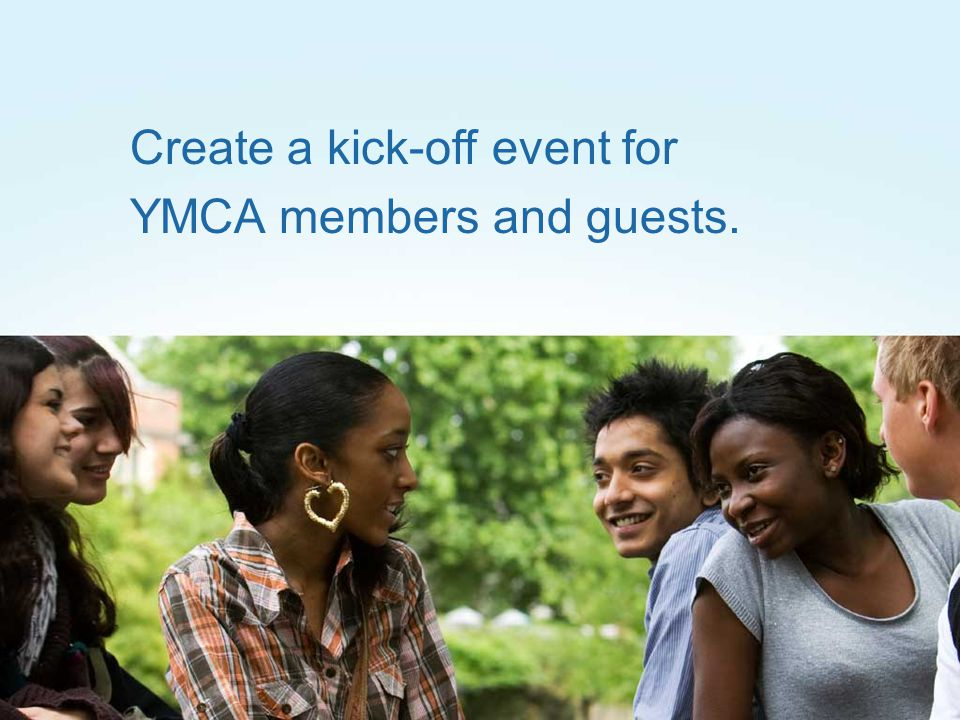 Create a kick-off event for YMCA members and guests.