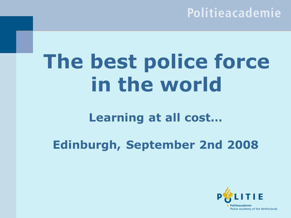 The best police force in the world Learning at all cost… Edinburgh, September 2nd 2008