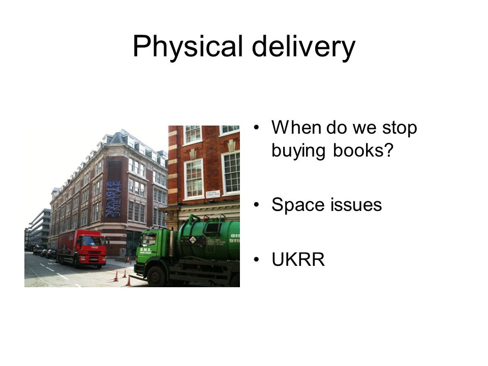 Physical delivery When do we stop buying books Space issues UKRR