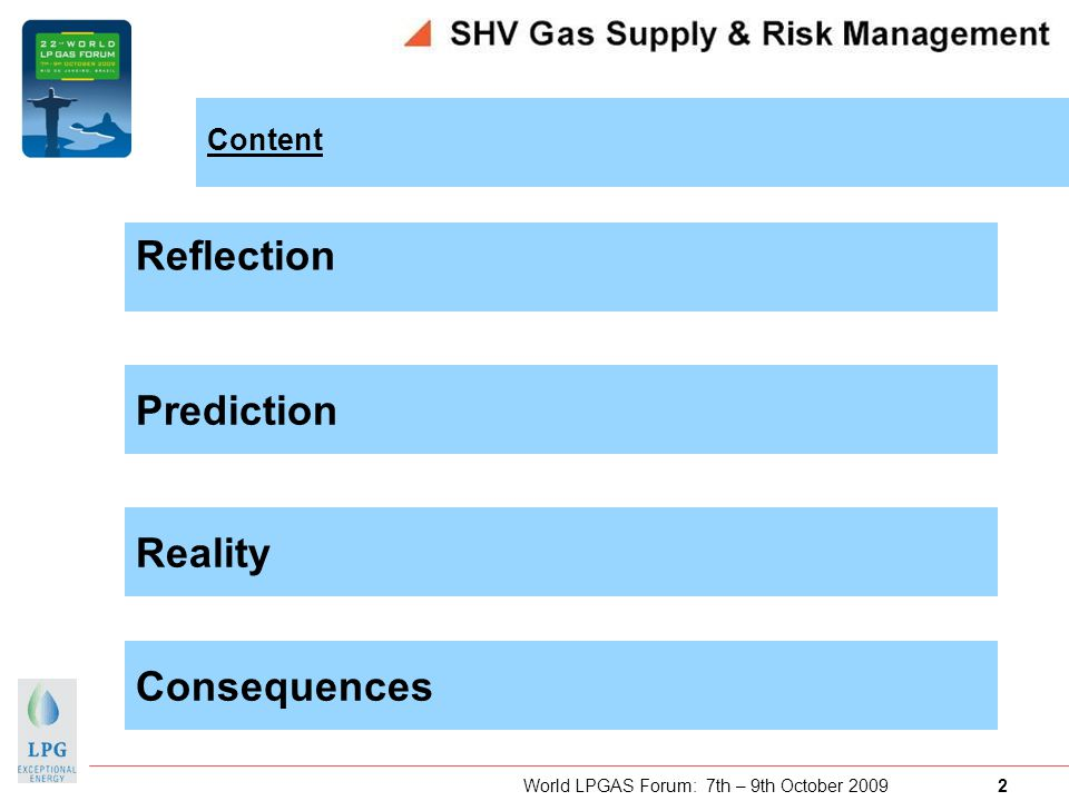 World LPGAS Forum: 7th – 9th October 2009 2 Content Prediction Reality Consequences Reflection