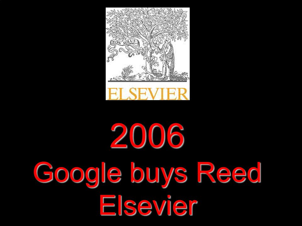 2006 Google buys Reed Elsevier
