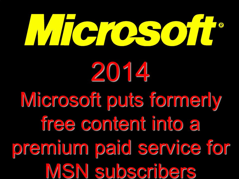 2014 Microsoft puts formerly free content into a premium paid service for MSN subscribers