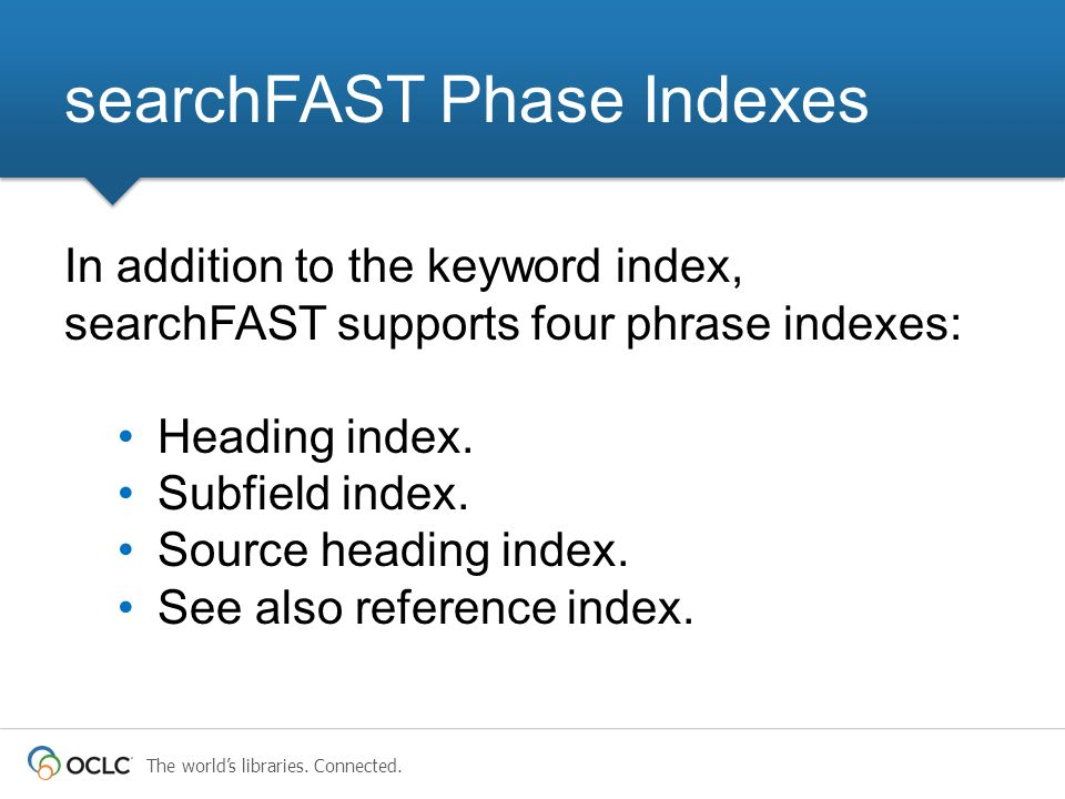 searchFAST Phase Indexes In addition to the keyword index, searchFAST supports four phrase indexes: Heading index.