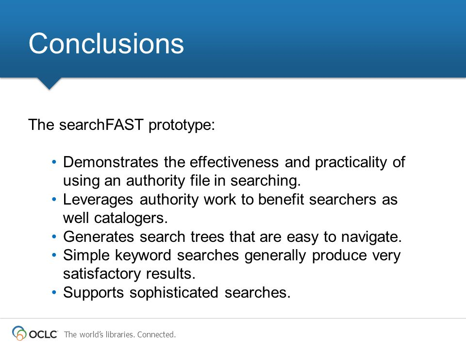 Conclusions The searchFAST prototype: Demonstrates the effectiveness and practicality of using an authority file in searching.