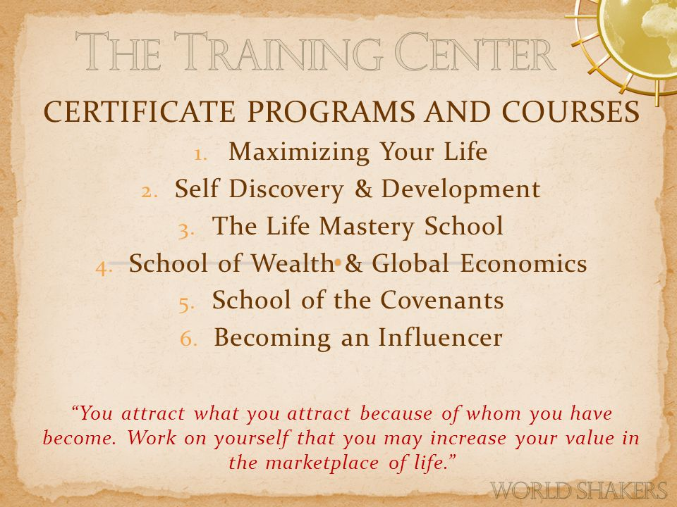CERTIFICATE PROGRAMS AND COURSES 1. Maximizing Your Life 2.