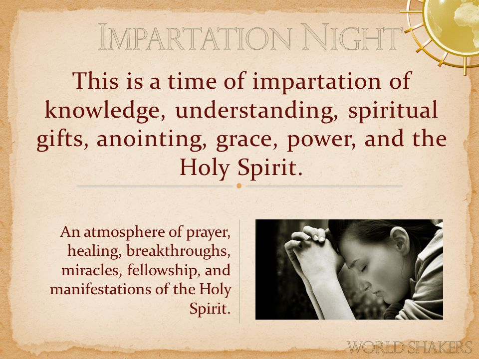 This is a time of impartation of knowledge, understanding, spiritual gifts, anointing, grace, power, and the Holy Spirit.