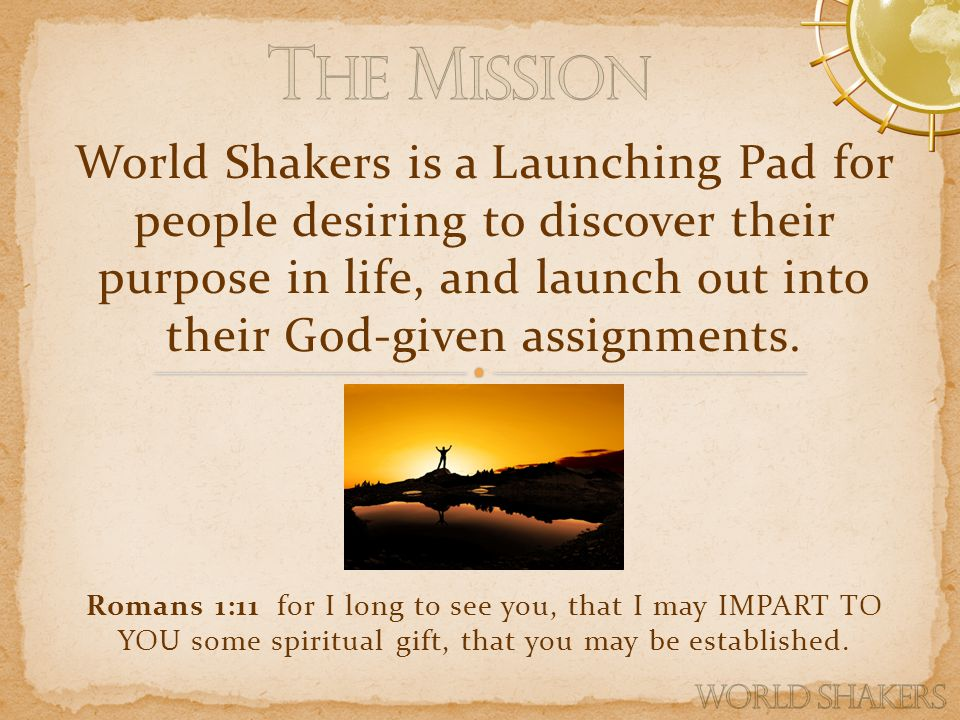 World Shakers is a Launching Pad for people desiring to discover their purpose in life, and launch out into their God-given assignments.