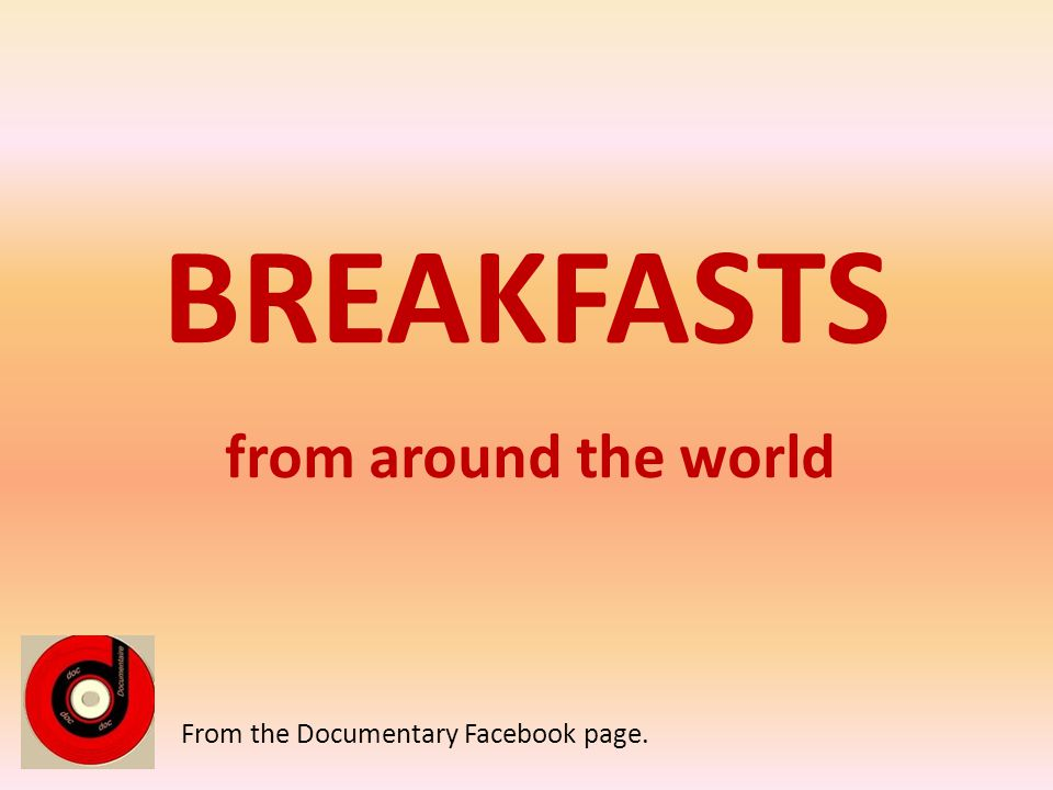 BREAKFASTS from around the world From the Documentary Facebook page.