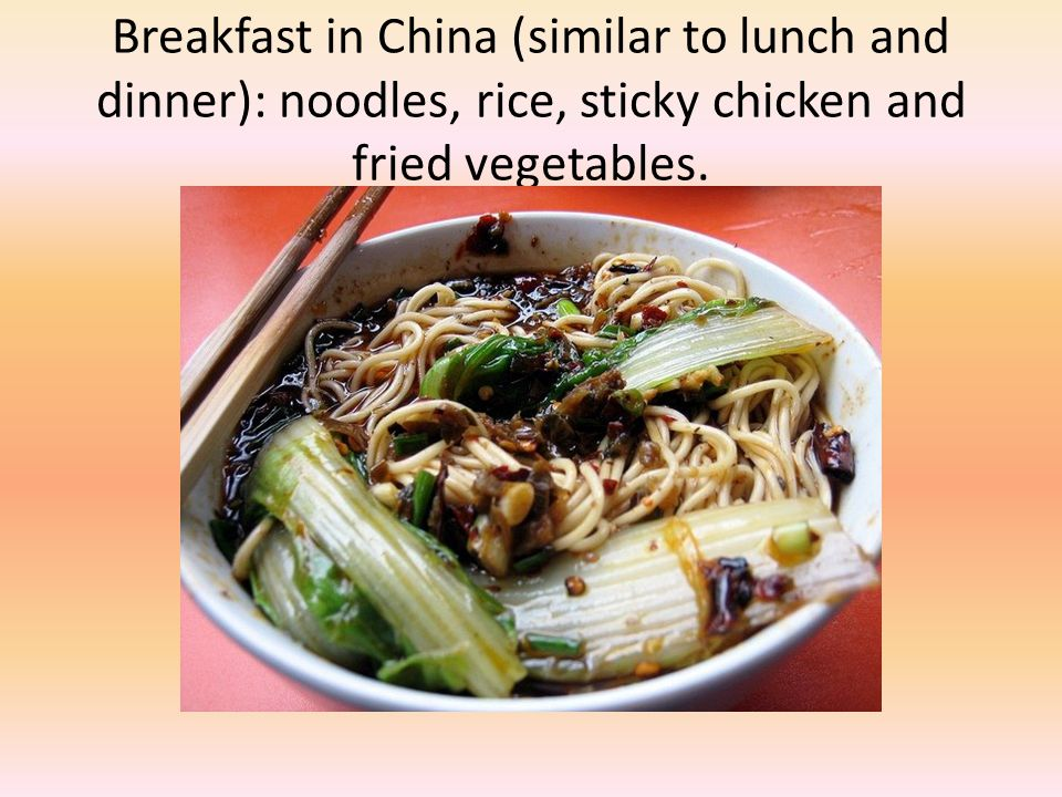 Breakfast in China (similar to lunch and dinner): noodles, rice, sticky chicken and fried vegetables.