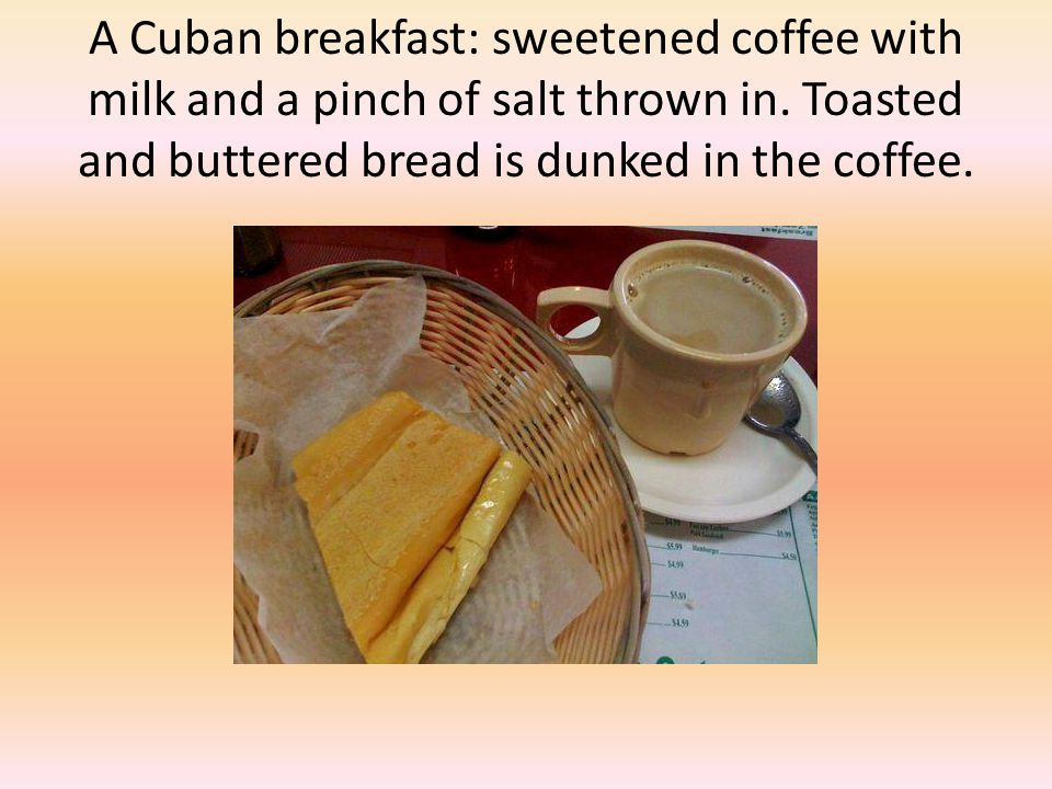 A Cuban breakfast: sweetened coffee with milk and a pinch of salt thrown in.