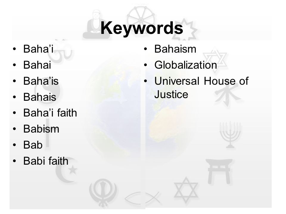 Keywords Baha'i Bahai Baha'is Bahais Baha'i faith Babism Bab Babi faith Bahaism Globalization Universal House of Justice