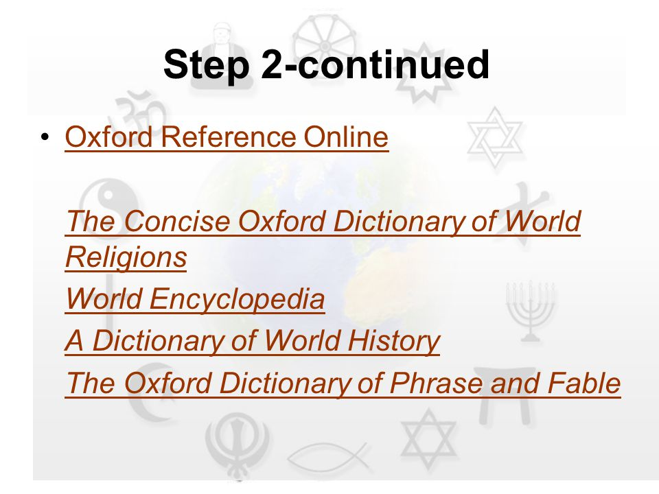 Step 2-continued Oxford Reference Online The Concise Oxford Dictionary of World Religions World Encyclopedia A Dictionary of World History The Oxford Dictionary of Phrase and Fable