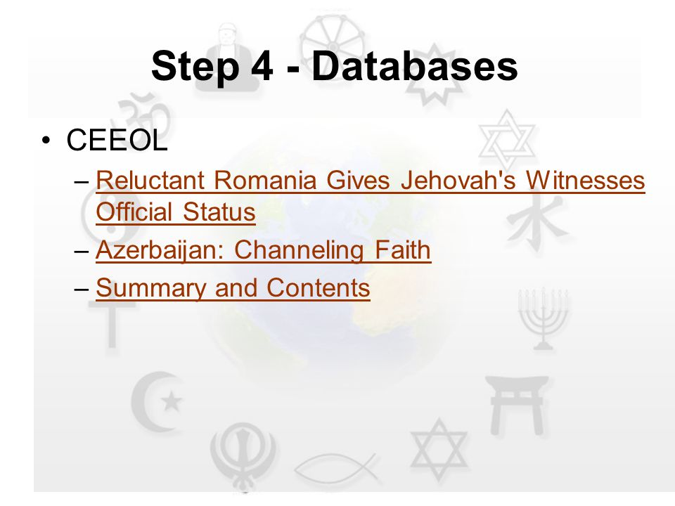 CEEOL –Reluctant Romania Gives Jehovah s Witnesses Official StatusReluctant Romania Gives Jehovah s Witnesses Official Status –Azerbaijan: Channeling FaithAzerbaijan: Channeling Faith –Summary and ContentsSummary and Contents Step 4 - Databases